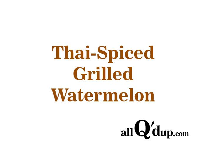 Thai Spiced Grilled Watermelon